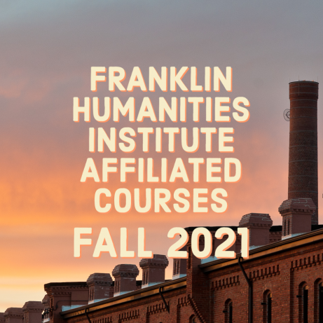 Franklin Humanities Institute Affiliated Courses Fall 2021