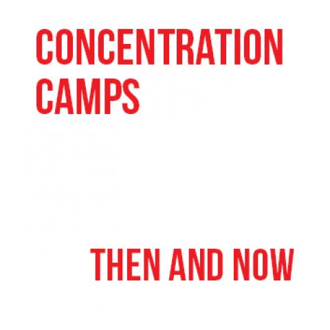 Concentration Camps Then and Now
