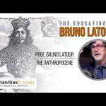 The Education of Bruno Latour: On the Anthropocene