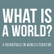 What is a World? A Roundtable on World Literature
